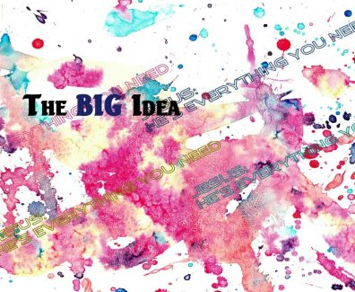 He Is Everything You Need | The BIG Idea – EnFellowship Magazine